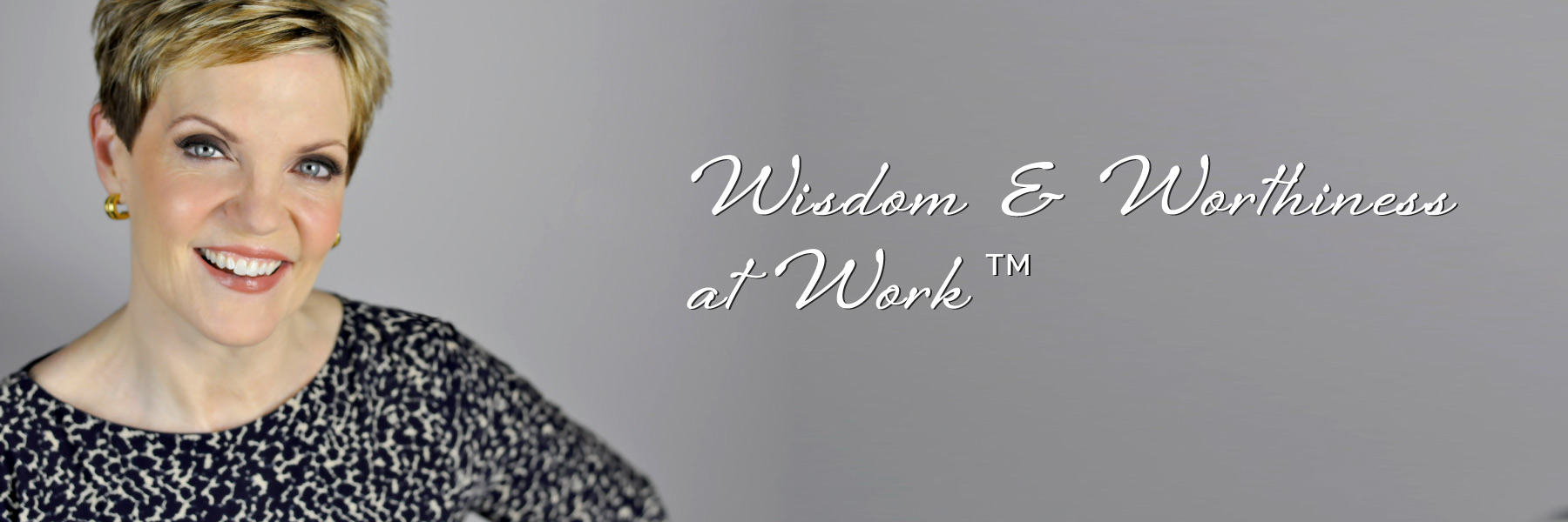 Wisdom and Worthiness at Work TM with Barbara Churchill